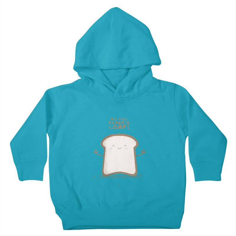 All You Knead Is Loaf Kids Toddler Pullover Hoody by boney's Artist Shop