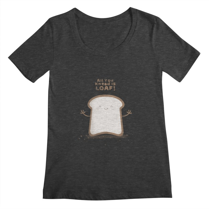 All You Knead Is Loaf Women's Scoopneck by boney's Artist Shop