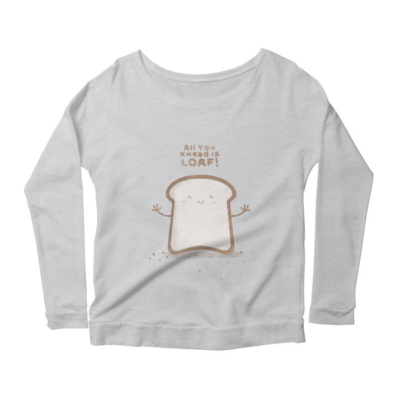 All You Knead Is Loaf Women's Longsleeve Scoopneck  by boney's Artist Shop
