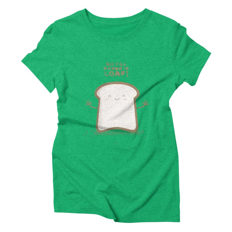 All You Knead Is Loaf Women's Triblend T-shirt by boney's Artist Shop