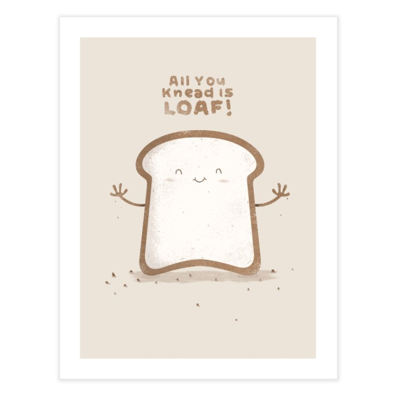 All You Knead Is Loaf Home Fine Art Print by boney's Artist Shop