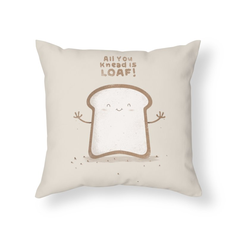 All You Knead Is Loaf Home Throw Pillow by boney's Artist Shop