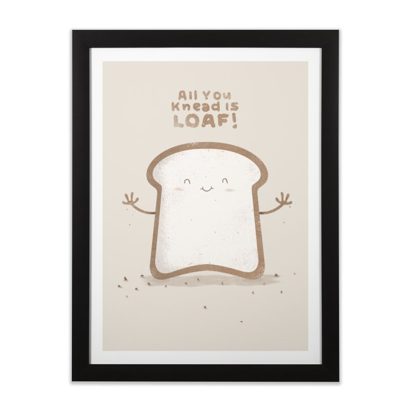 All You Knead Is Loaf Home Framed Fine Art Print by boney's Artist Shop