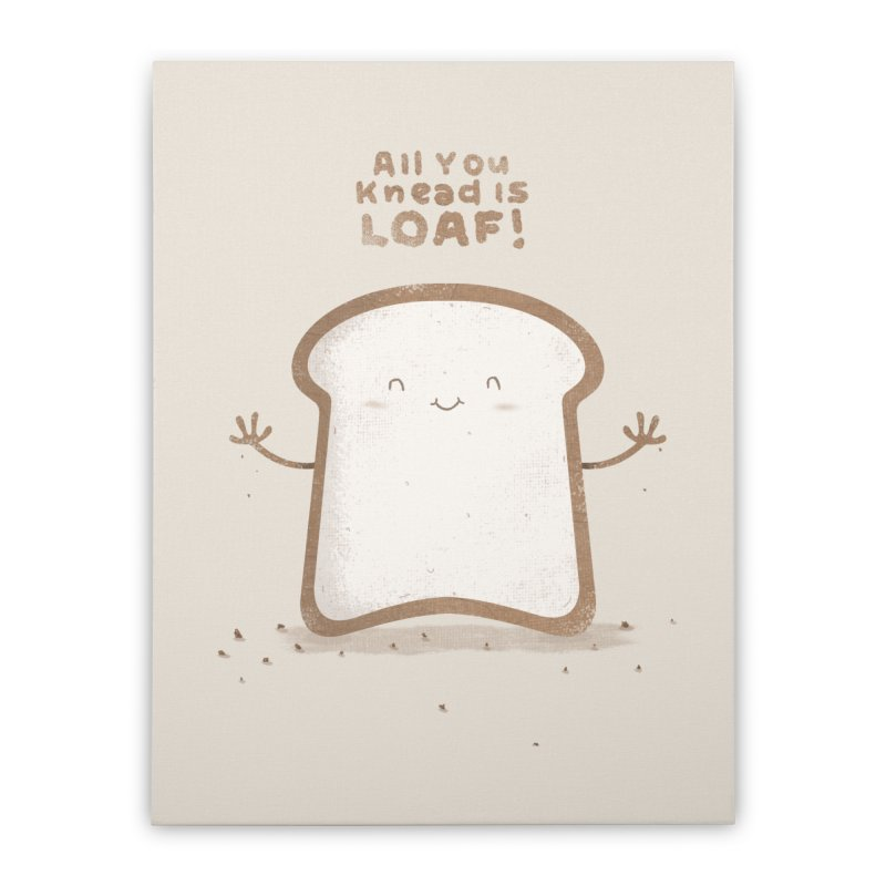 All You Knead Is Loaf Home Stretched Canvas by boney's Artist Shop