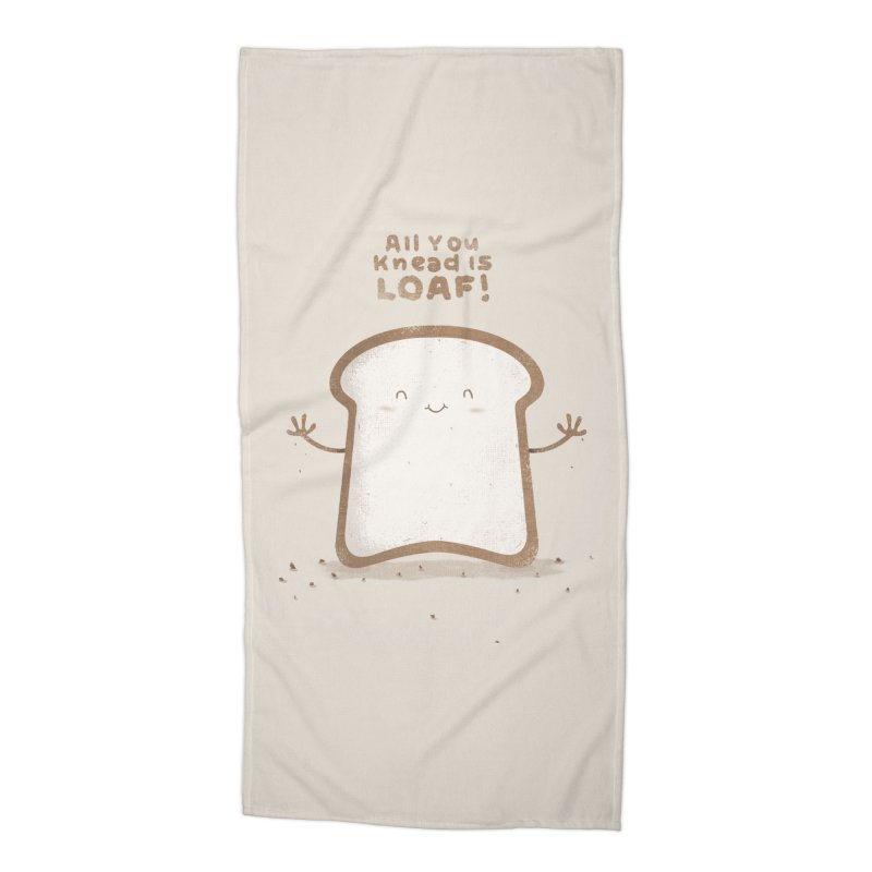 All You Knead Is Loaf Accessories Beach Towel by boney's Artist Shop