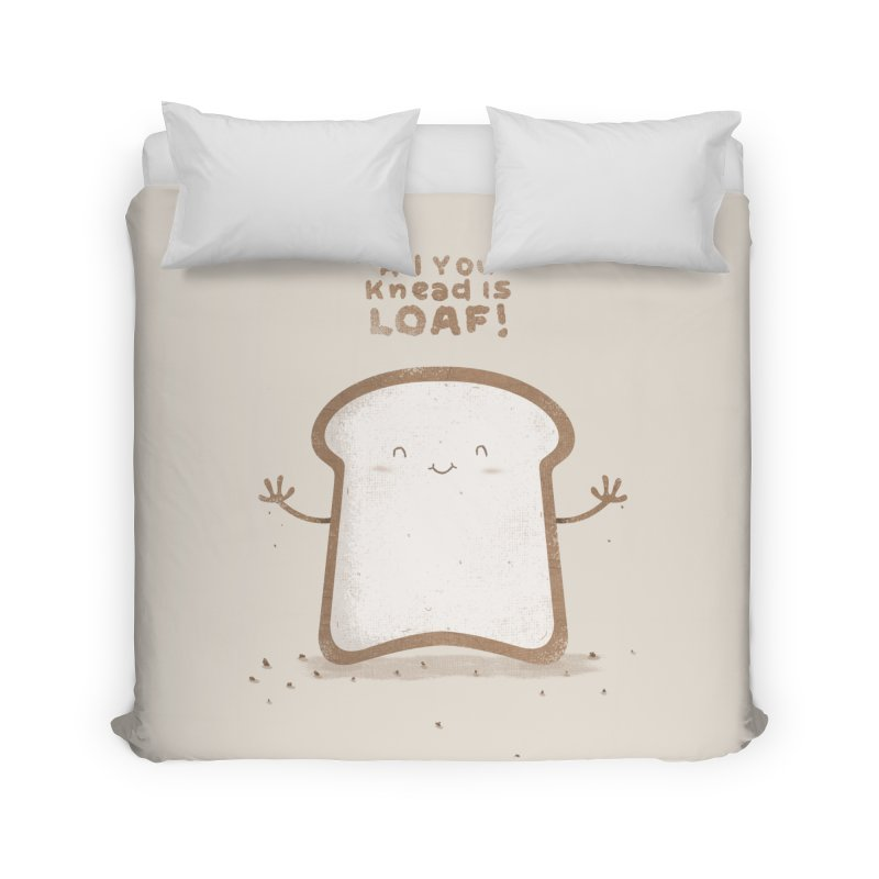 All You Knead Is Loaf Home Duvet by boney's Artist Shop