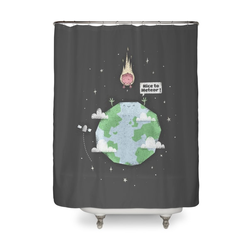 Nice To Meteor Home Shower Curtain by boney's Artist Shop