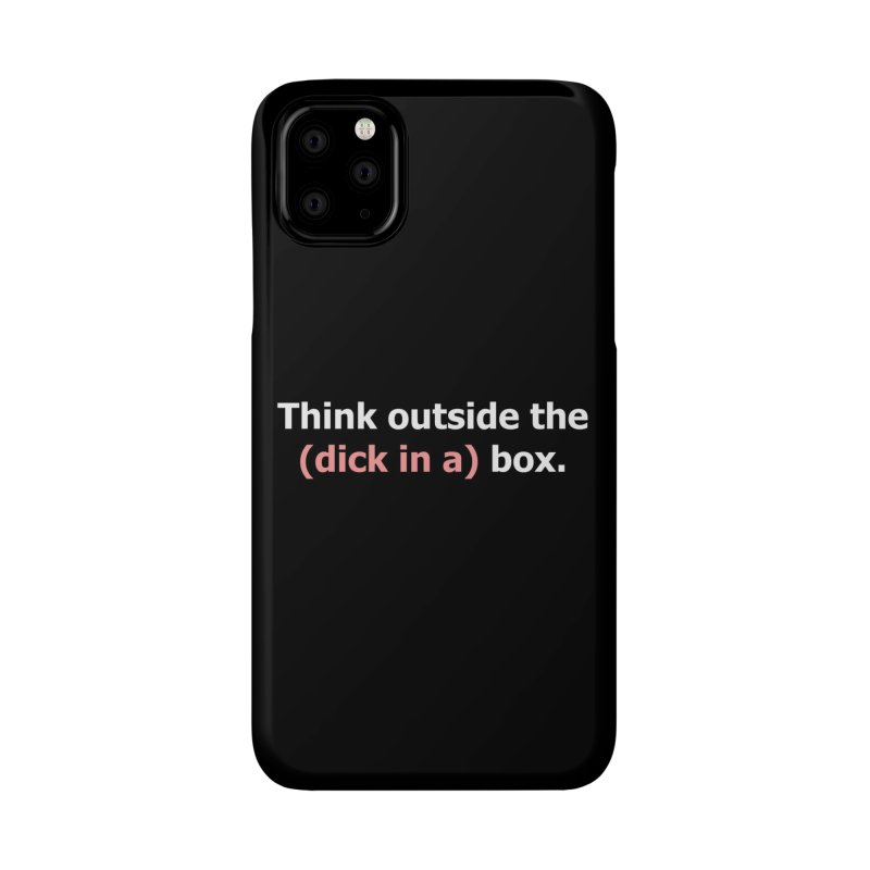 Think Outside the D*ck in a Box Accessories Phone Case by Boobies & Noobies