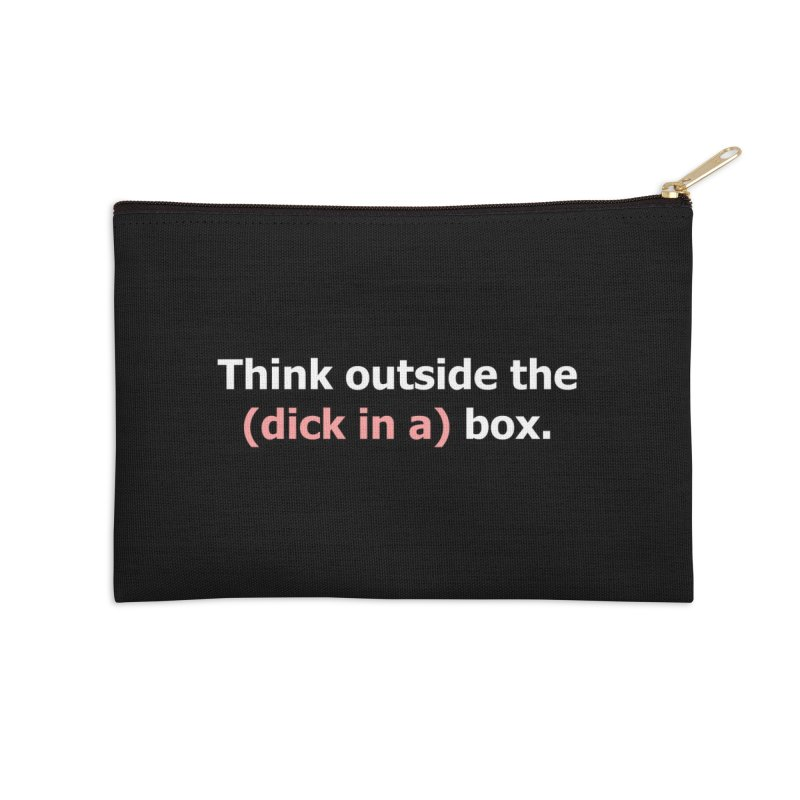 Think Outside the D*ck in a Box Accessories Zip Pouch by Boobies & Noobies