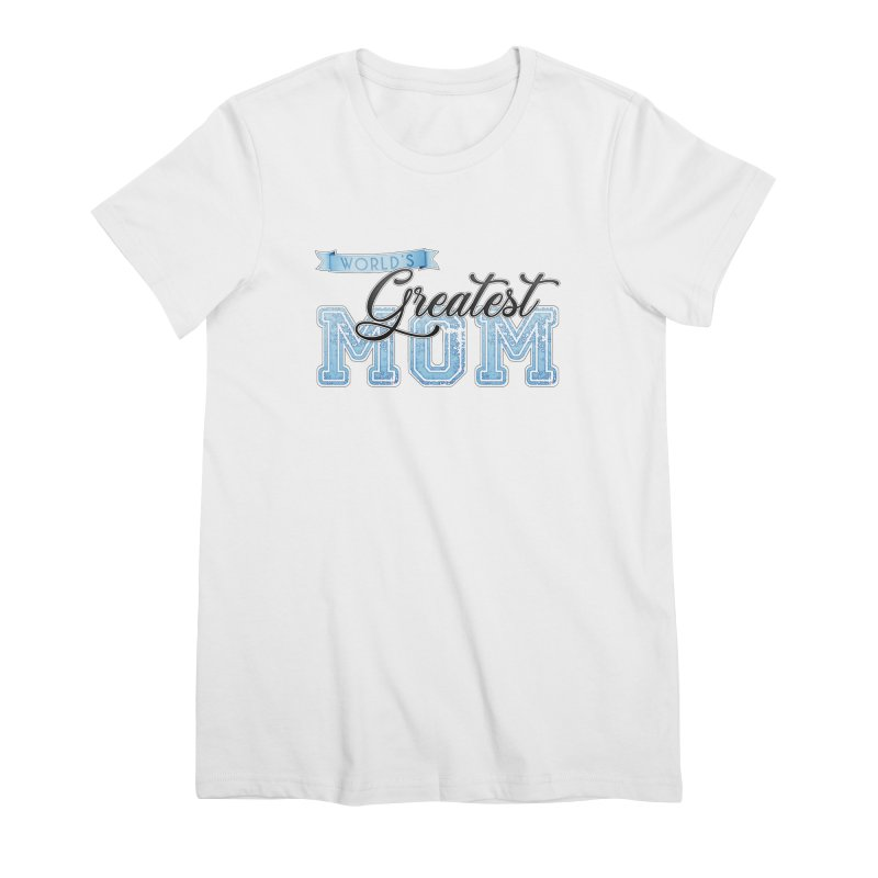 World's Greatest Mom - Blue Women's T-Shirt by boogleloo's Shop