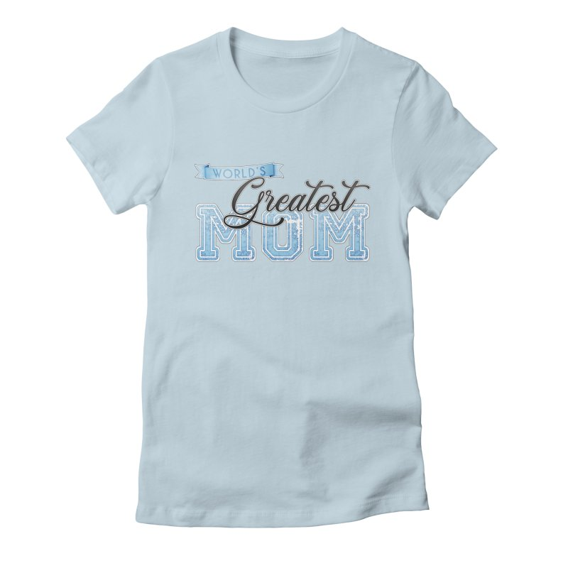 World's Greatest Mom - Blue Women's T-Shirt by boogleloo's Shop