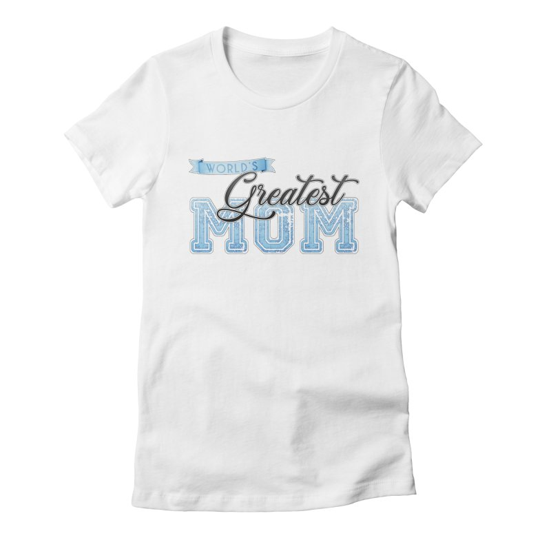 World's Greatest Mom - Blue Women's Fitted T-Shirt by boogleloo's Shop