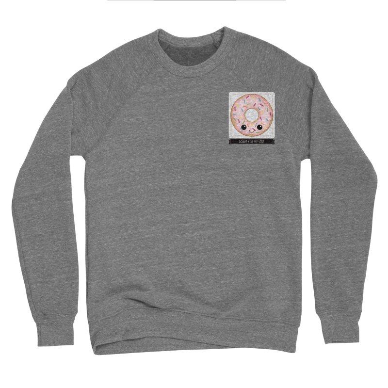 Donut Kill My Vibe Men's Sponge Fleece Sweatshirt by boogleloo's Shop