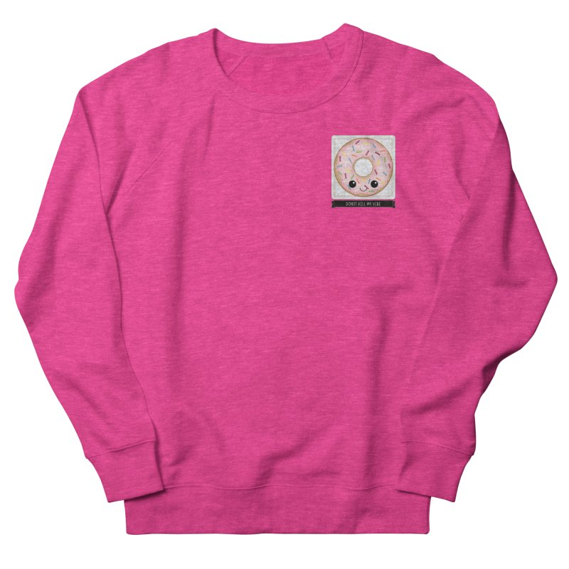 Donut Kill My Vibe Women's French Terry Sweatshirt by boogleloo's Shop