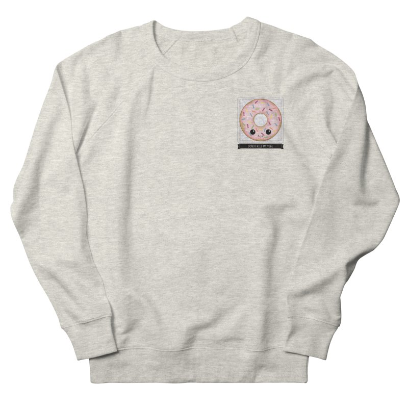 Donut Kill My Vibe Men's French Terry Sweatshirt by boogleloo's Shop