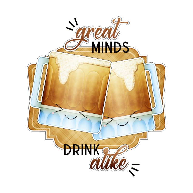 Great Minds Drink Alike Women's T-Shirt by boogleloo's Shop