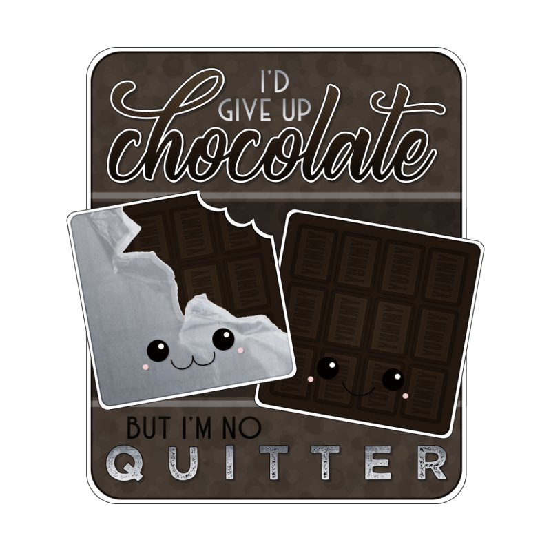 I'd Give Up Chocolate But I'm No Quitter Women's T-Shirt by boogleloo's Shop