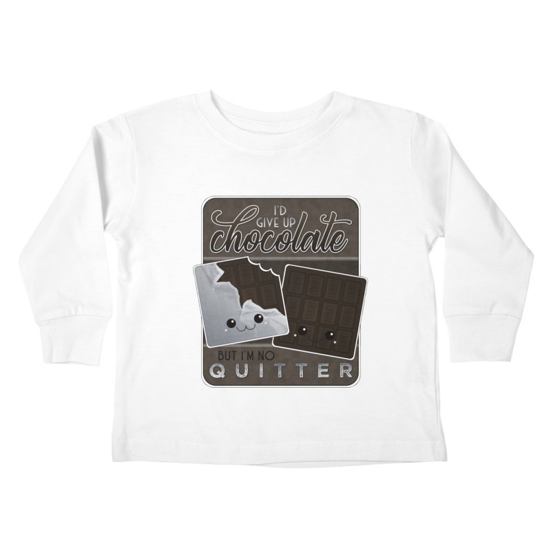 I'd Give Up Chocolate But I'm No Quitter Kids Toddler Longsleeve T-Shirt by boogleloo's Shop