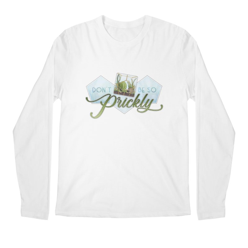 Don't Be So Prickly Men's Longsleeve T-Shirt by boogleloo's Shop