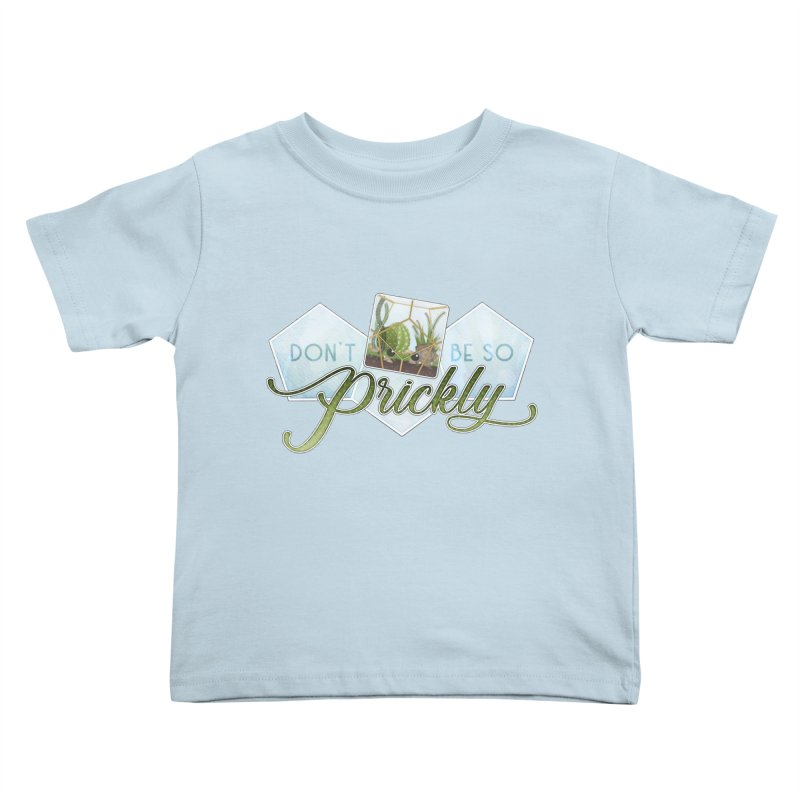Don't Be So Prickly Kids Toddler T-Shirt by boogleloo's Shop