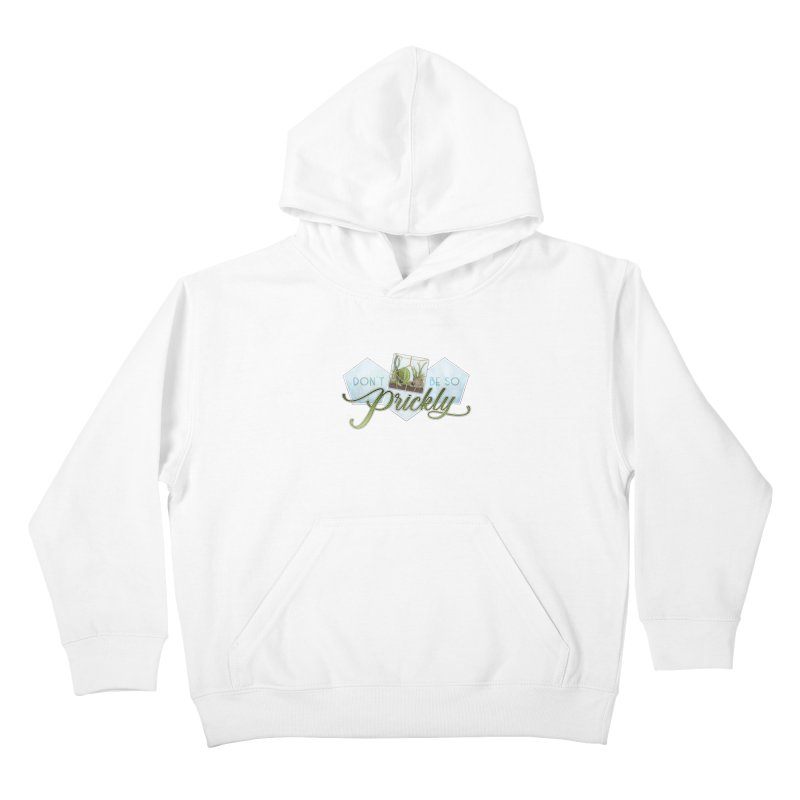Don't Be So Prickly Kids Pullover Hoody by boogleloo's Shop