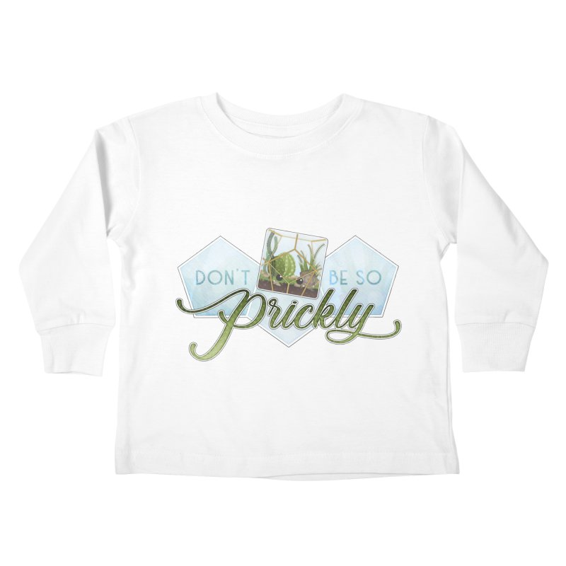 Don't Be So Prickly Kids Toddler Longsleeve T-Shirt by boogleloo's Shop