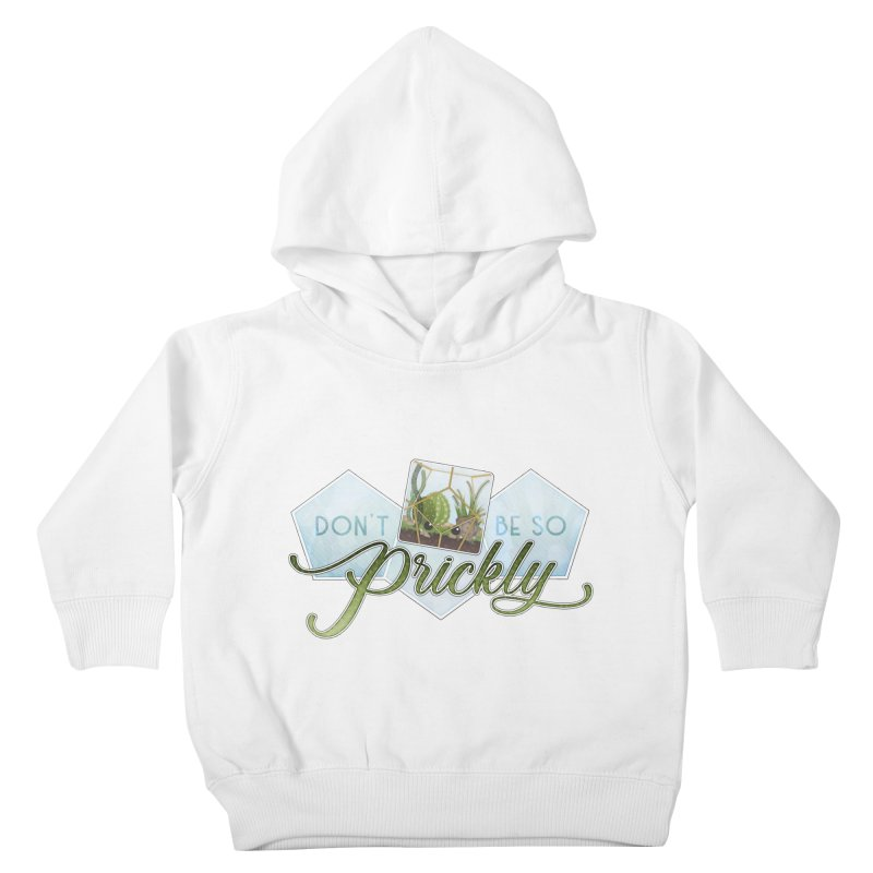 Don't Be So Prickly Kids Toddler Pullover Hoody by boogleloo's Shop