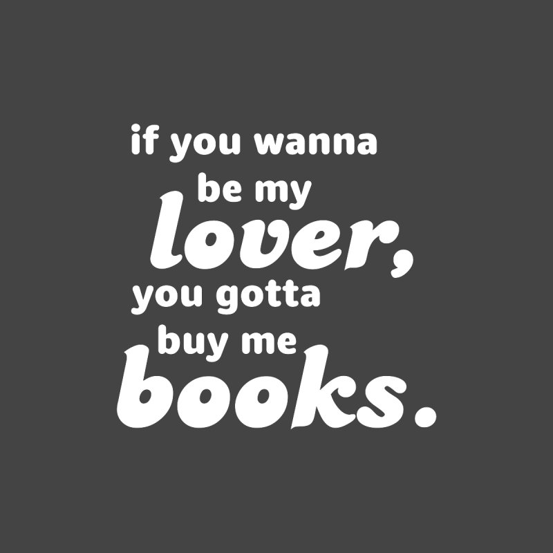 If You Wanna Be My Lover, You Gotta Buy Me Books Men's T-Shirt by Boozeless Book Club Merch