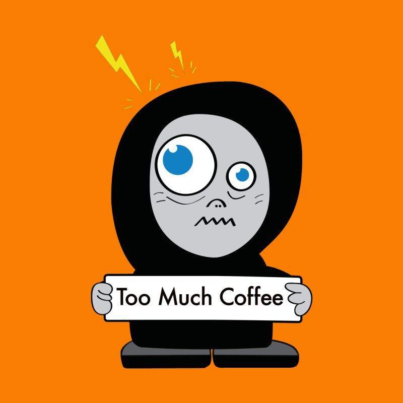 Too Much Coffee None  by Boriana's Artist Shop