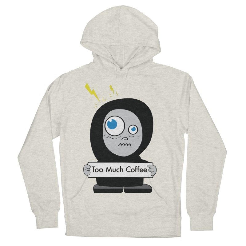 Too Much Coffee Women's Pullover Hoody by Boriana's Artist Shop