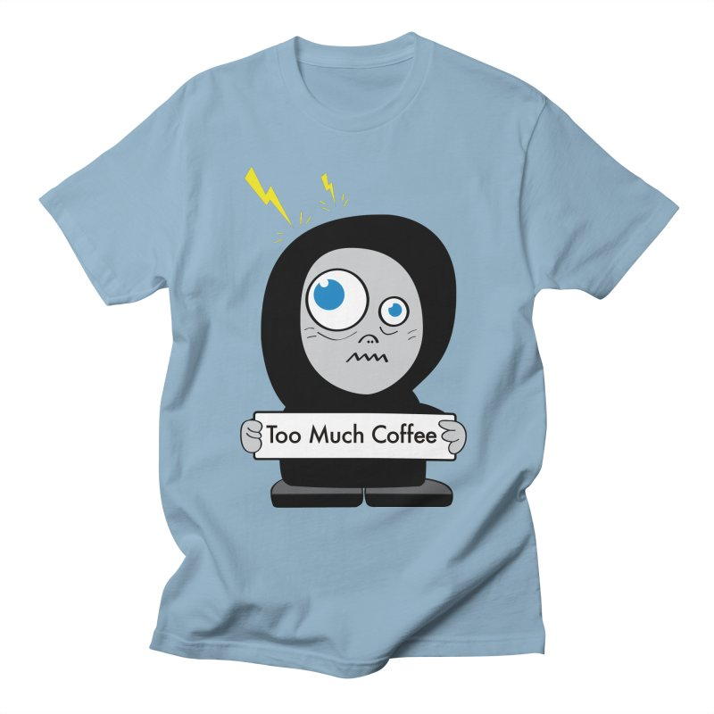 Too Much Coffee Women's Unisex T-Shirt by Boriana's Artist Shop