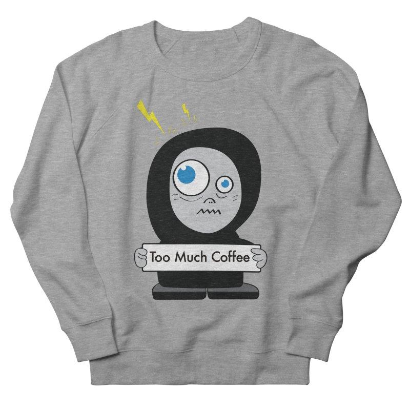 Too Much Coffee Women's Sweatshirt by Boriana's Artist Shop