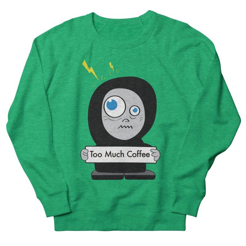 Too Much Coffee Men's Sweatshirt by Boriana's Artist Shop