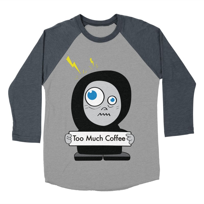 Too Much Coffee Women's Baseball Triblend T-Shirt by Boriana's Artist Shop