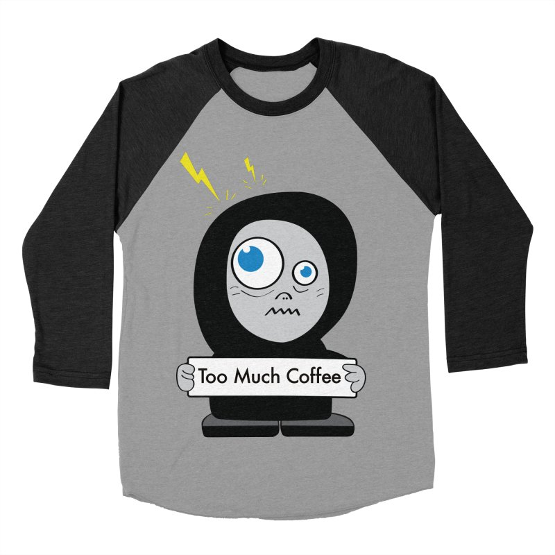 Too Much Coffee Men's Baseball Triblend T-Shirt by Boriana's Artist Shop