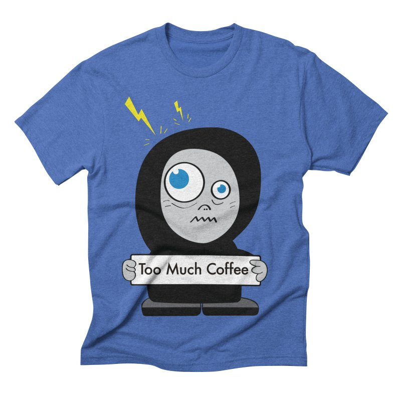 Too Much Coffee Men's Triblend T-shirt by Boriana's Artist Shop