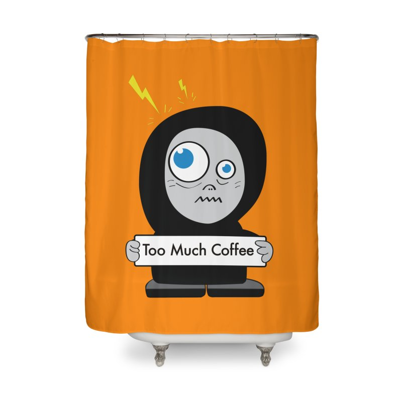 Too Much Coffee Home Shower Curtain by Boriana's Artist Shop