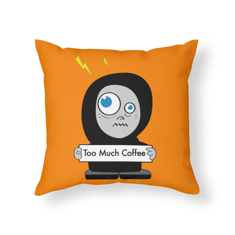 Too Much Coffee Home Throw Pillow by Boriana's Artist Shop
