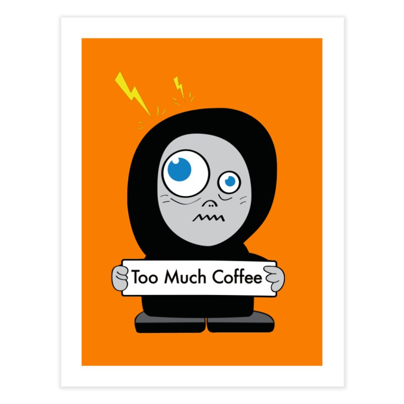 Too Much Coffee Home Fine Art Print by Boriana's Artist Shop