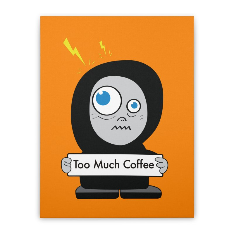 Too Much Coffee Home Stretched Canvas by Boriana's Artist Shop