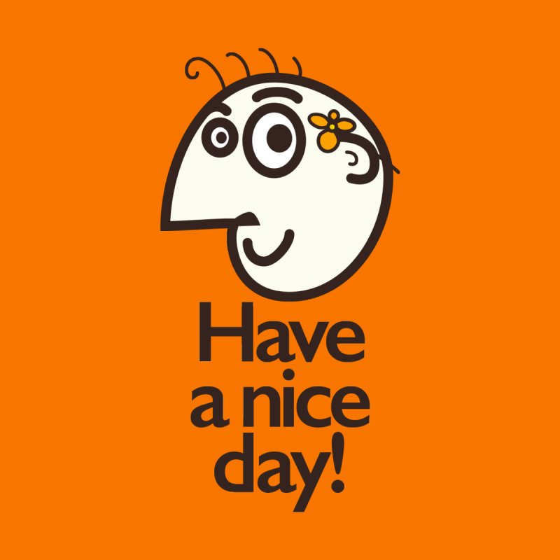 Have A Nice Day by Boriana's Artist Shop