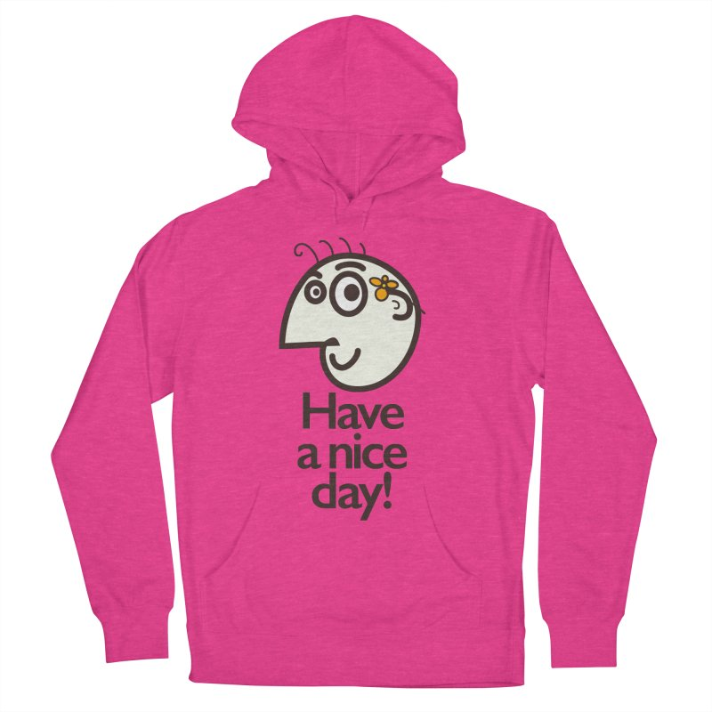 Have A Nice Day Women's Pullover Hoody by Boriana's Artist Shop