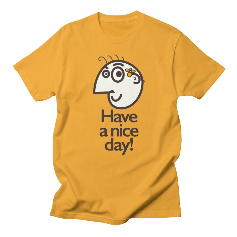 Have A Nice Day Women's Unisex T-Shirt by Boriana's Artist Shop