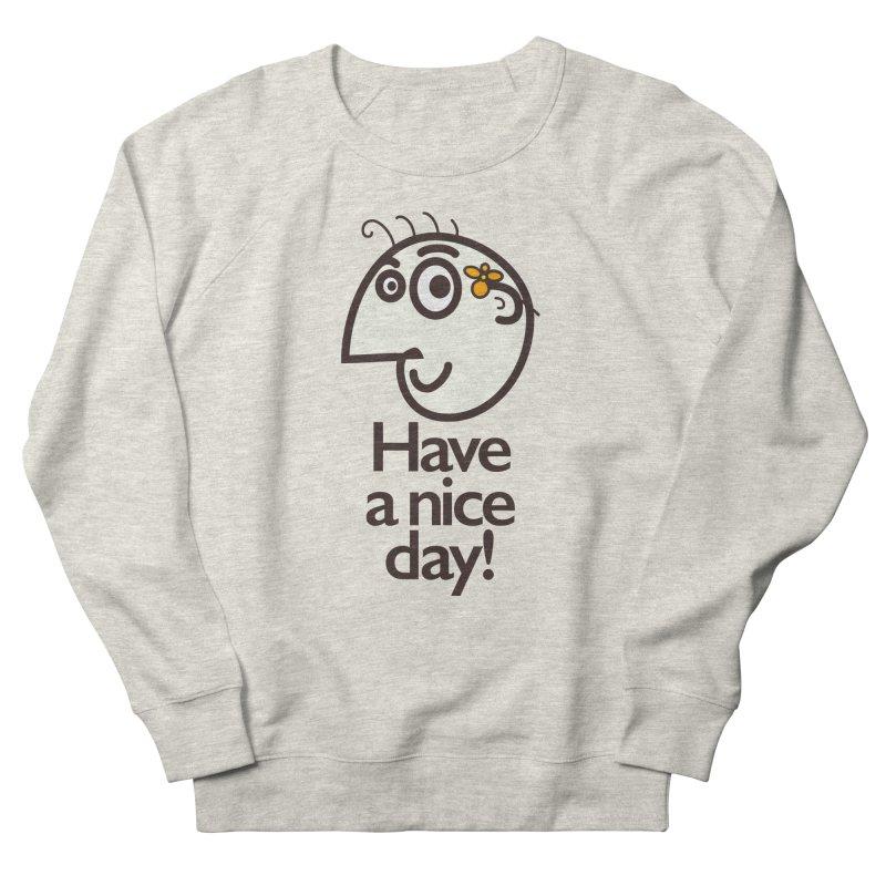 Have A Nice Day Women's Sweatshirt by Boriana's Artist Shop
