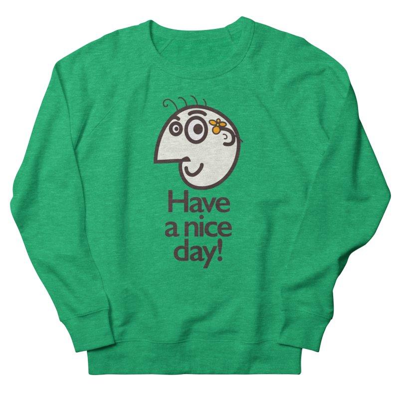 Have A Nice Day Men's Sweatshirt by Boriana's Artist Shop