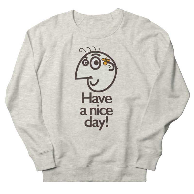 Have A Nice Day Men's Sweatshirt by Boriana's Artist Shop
