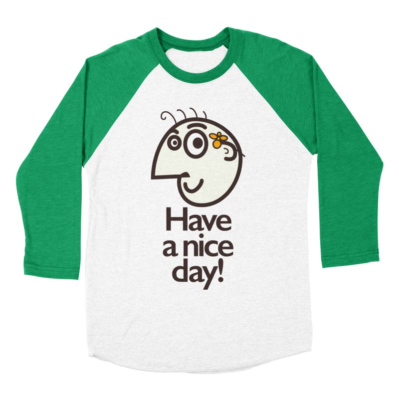 Have A Nice Day Men's Baseball Triblend T-Shirt by Boriana's Artist Shop