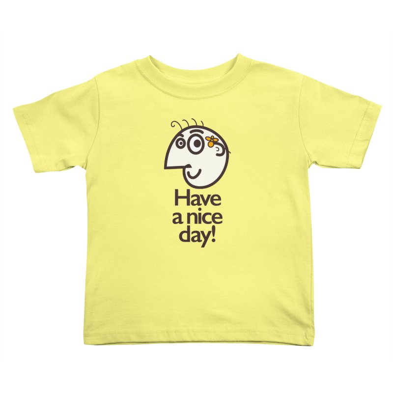 Have A Nice Day Kids Toddler T-Shirt by Boriana's Artist Shop