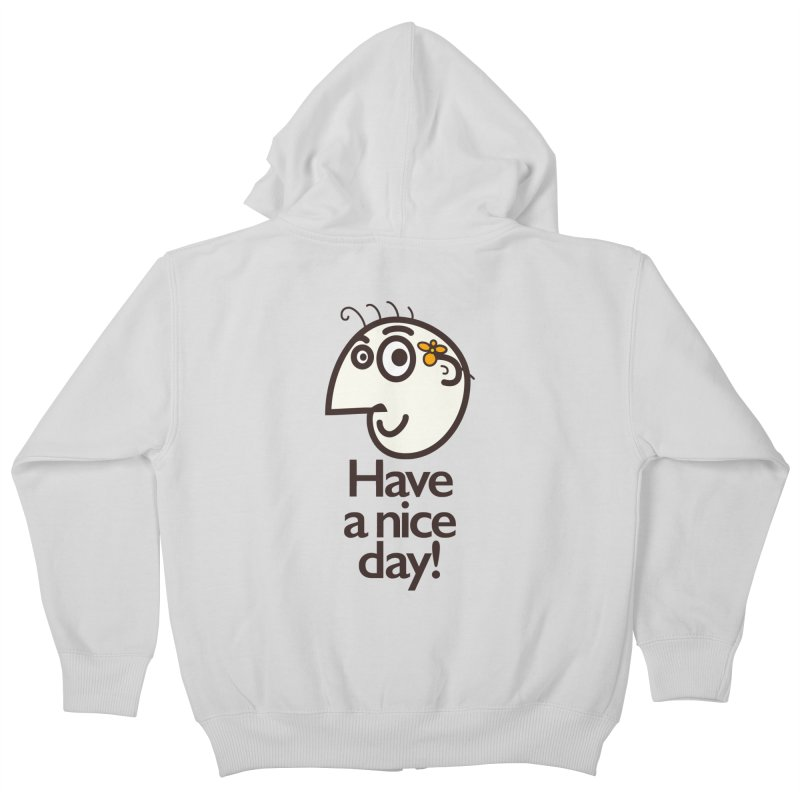 Have A Nice Day Kids Zip-Up Hoody by Boriana's Artist Shop