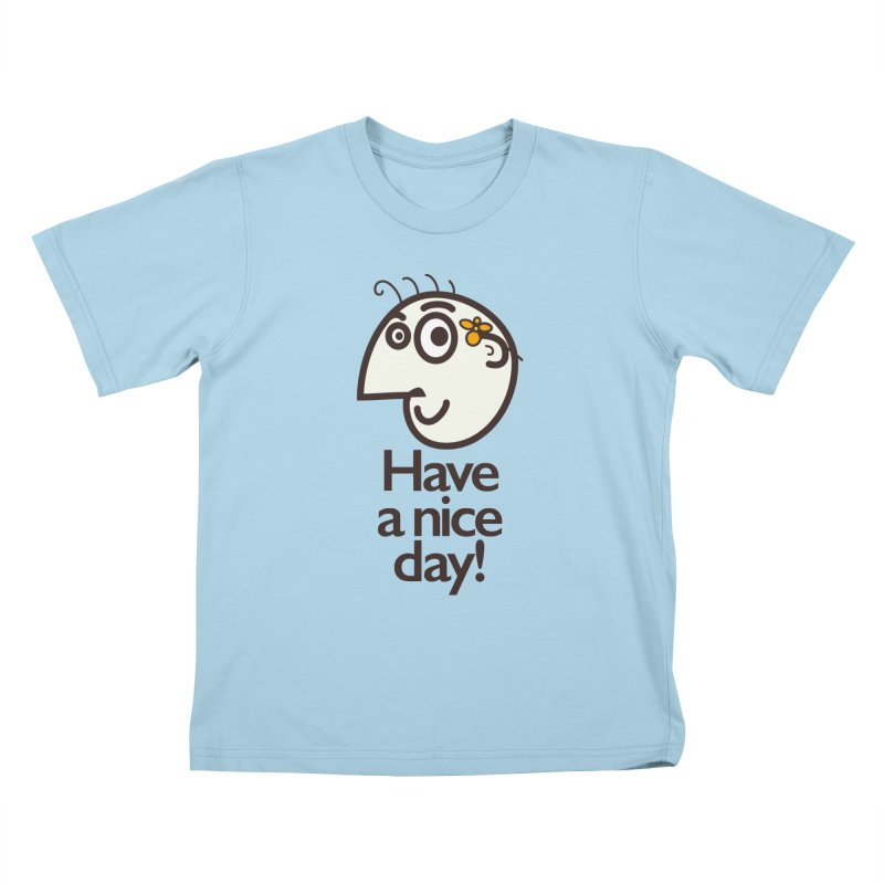 Have A Nice Day Kids T-shirt by Boriana's Artist Shop